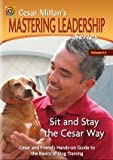 : Cesar Millan's Sit and Stay the Cesar Way: Vol. 4 Mastering Leadership Series