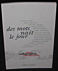 Des mots naît le jour. : Calligraphie latine contemporaine par Jean Larcher