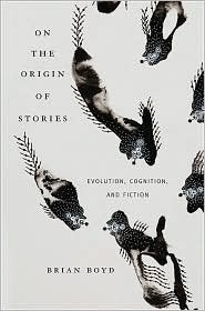 On the Origin of Stories 1st (first) edition Text Only (Brian Boyd On The Origin Of Stories)