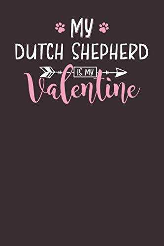 (My Dutch Shepherd is My Valentine: 6x9 Cute Dutch Shepherd Notebook Journal Paper Book for Dog Mom and Dog Dad)