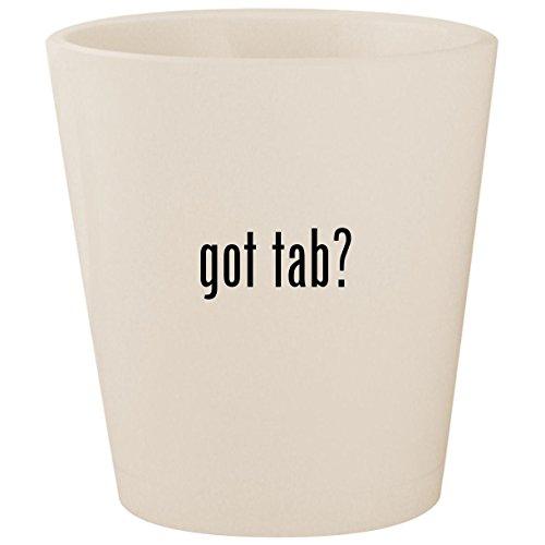 (got tab? - White Ceramic 1.5oz Shot Glass)