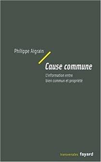 Cause commune. L'information entre bien commun et propriété par Aigrain