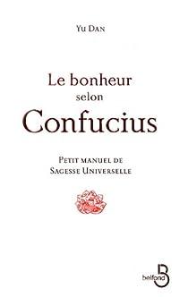 Le bonheur selon Confucius : Petit manuel de sagesse universelle par Dan