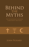 Behind the Myths - the Foundations of Judaism, Christianity and Islam (English Edition)