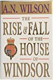 The Rise and Fall of the House of Windsor, A. N. Wilson, 0449909328