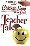 chicken soup for teachers - Teacher Tales (A Taste of Chicken Soup for the Soul)