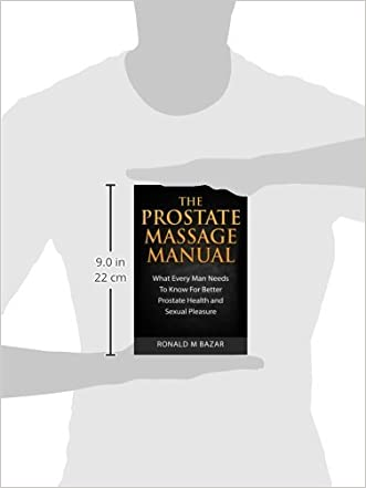 The Prostate Massage Manual What Every Man Needs To Know For Better