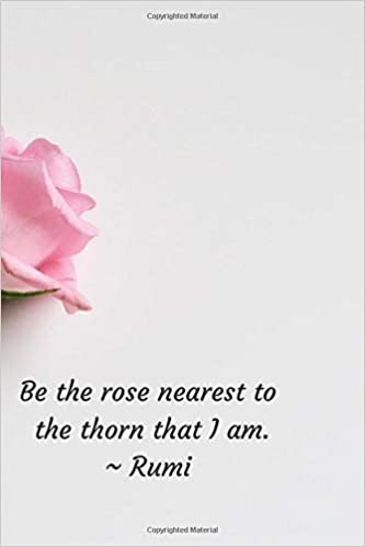 Be The Rose Be The Rose Nearest To The Thorn That I Am