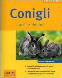 Conigli sani e felici. Ediz. illustrata Copertina flessibile – 25 gen 2007 Monika Wegler G. Scaramella L' Airone Editrice Roma 8879448471