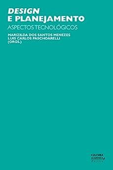 Design e planejamento: aspectos tecnológicos por [Menezes, Marizilda dos Santos, Paschoarelli, Luis Carlos]