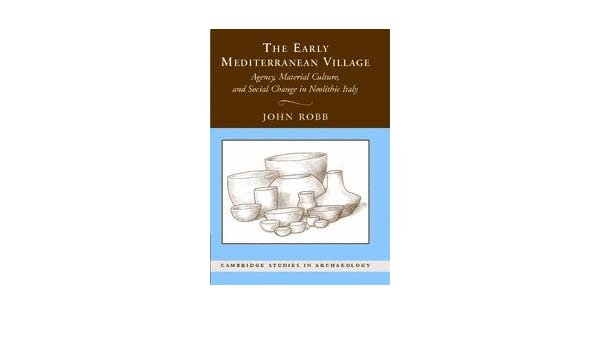 The early Mediterranean village: Agency, material culture, and social change in neolithic Italy