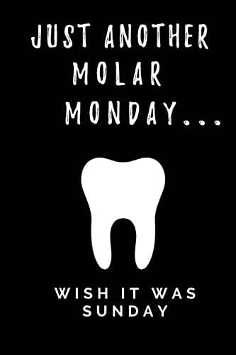 Just another Molar Monday...wish it was Sunday: Funny themed Journal for a Dental Hygienist, Dental assistant, and Dentist. Great gag gift idea for all dental professionals or soon to be graduates.