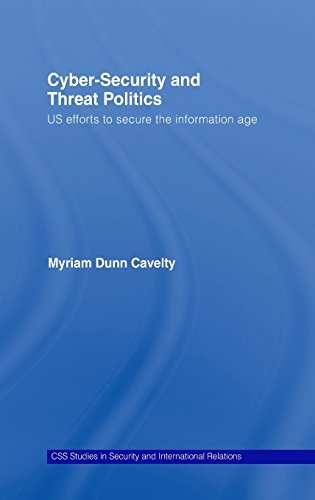 Cyber-Security and Threat Politics: US Efforts to Secure the Information Age (CSS Studies in Security and International Relations) by Routledge