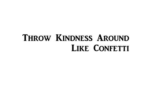 CMI506 Throw Kindness around Like Confetti   Motivational Decal   Inspirational Decal   Premium Black Vinyl Decal - Job Confetti