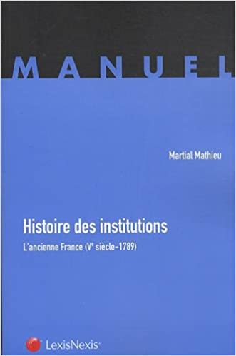 Histoire des institutions: Lancienne France (Ve siècle - 1789).