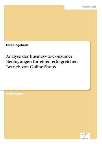 Analyse der Business-to-Consumer Bedingungen für einen erfolgreichen Betrieb von Online-Shops (German Edition) (Shop-bedingungen)