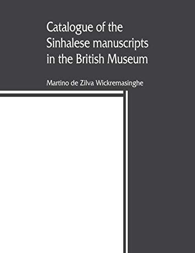 Catalogue of the Sinhalese manuscripts in the British Museum Martino de Zilva Wickremasinghe