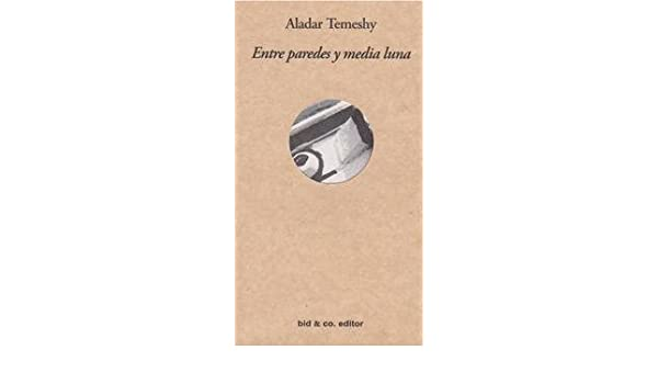 Entre paredes y media luna: Aladar Temeshy: 9789804030765: Amazon.com: Books
