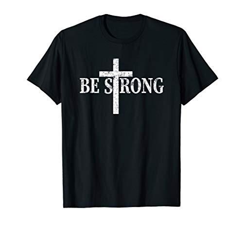 Be Strong Cross T-Shirt Cool Christian Gift for Women Men]()