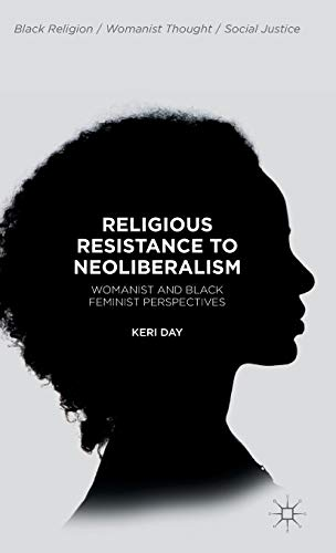 Religious Resistance to Neoliberalism: Womanist and Black Feminist Perspectives (Black Religion/Womanist Thought/Social Justice) (African Economic Development In A Comparative Perspective)