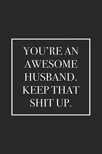You're An Awesome Husband. Keep That Shit Up: Blank Lined Notebook (15th Wedding Anniversary Gift Ideas For Him)