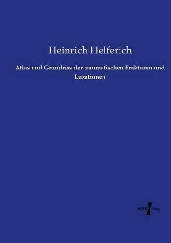 Atlas und Grundriss der traumatischen Frakturen und Luxationen