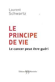 Le Principe de vie : Le cancer peut être guéri par Laurent Schwartz (II)
