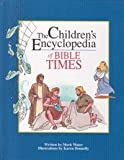 The Children's Encyclopedia of Bible Times, Mark Water, 0310211034