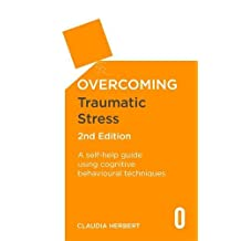Overcoming Traumatic Stress, 2nd Edition: A Self-Help Guide Using Cognitive Behavioural Techniques