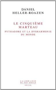 Le Cinquième marteau : Pythagore et la dysharmonie du monde par Daniel Heller-Roazen