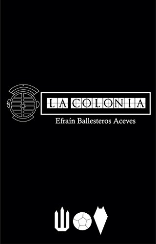 La Colonia (Spanish Edition) by [Ballesteros Aceves, Efraín]