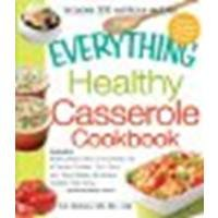 The Everything Healthy Casserole Cookbook: Includes - Bubbly Black Bean and Cheese Dip, Chicken Jambalaya, Seitan Shepard's Pie, Turkey and Summer Squash Mousska, Harvest Fruit Cake by Widican, Kristen [Adams Media, 2011] (Paperback) [Paperback]