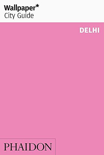 Wallpaper City Guide: Delhi (Wallpaper City Guides)