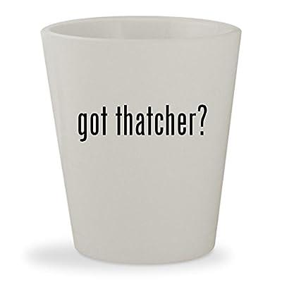 got thatcher? - White Ceramic 1.5oz Shot Glass
