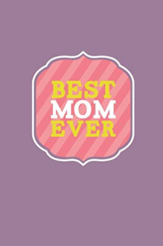 Best Mom Ever: Mother's Day Gift Journal Notebook Quality Bound Cover 110 Lined Pages