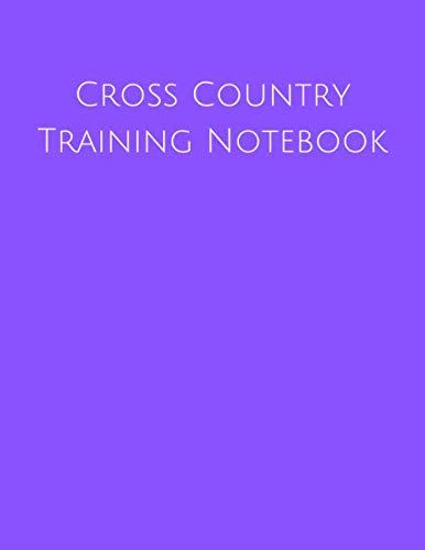 Cross Country Training Notebook: Coaching Journal Featuring Undated Calendar, Meet Notes And Scoresheets (High School Track And Field Training Plans)