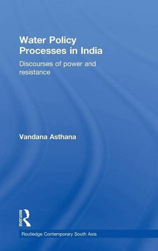 Water Policy Processes in India: Discourses of Power and Resistance (Routledge Contemporary South Asia Series)