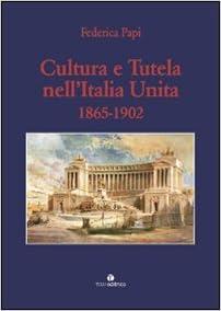 Book Cultura e Tutela nell'Italia Unita 1865-1902.