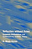 Reflection Without Rules : Economic Methodology and Contemporary Science Theory, Hands, D. Wade, 0521497159