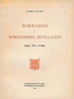 Bordados y Bordadores Sevillanos [Siglos XVI a XVIII]: Isabel Turmo: Amazon.com: Books