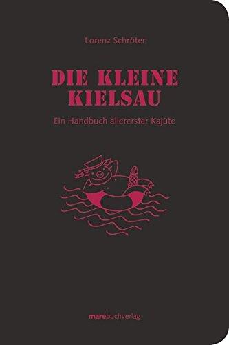 Die kleine Kielsau. Ein Handbuch allererster Kajüte