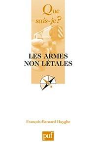 Les armes non létales par François-Bernard Huyghe