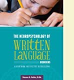 The Neuropsychology Of Written Language Disorders: A Framework For Effective Interventions