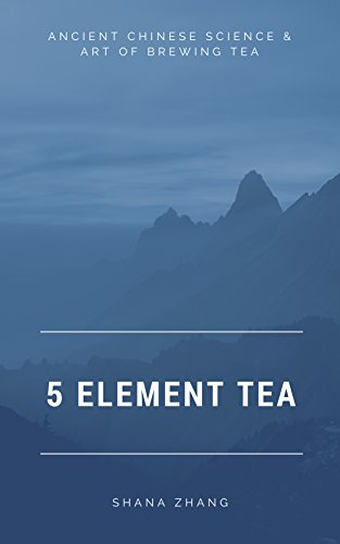 5 Element Tea: Ancient Chinese Science & Art of Brewing Tea (English Edition)