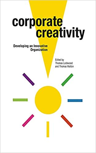 Corporate Creativity Developing An Innovative Organization Thomas Lockwood Walton 9781581156560 Amazon Books