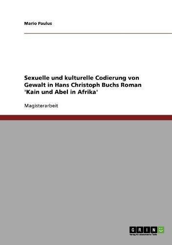 Sexuelle und kulturelle Codierung von Gewalt in Hans Christoph Buchs Roman 'Kain und Abel in Afrika'