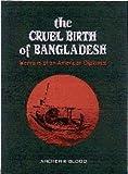The Cruel Birth of Bangladesh - Memoirs of an American Dipolmat