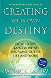 img - for Creating Your Own Destiny: How to Get Exactly What You Want Out of Life and Work (Revised, Updated) book / textbook / text book