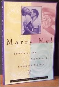 Marry Me!: Courtships and Proposals of Legendary Couples by Goldberg, Wendy (February 14, 1996) 1st Fireside ed