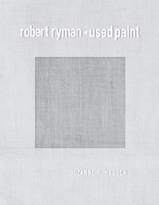 Download [(Robert Ryman: Used Paint )] [Author: Suzanne P. Hudson] [Apr-2009] PDF